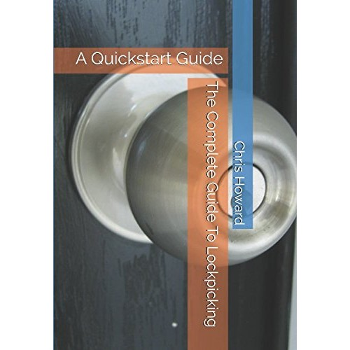 The Complete Guide To Lockpicking: A Quickstart Guide (Quickstart Guides)