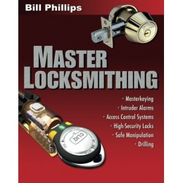 Master Locksmithing: An Expert's Guide to Master Keying, Intruder Alarms, Acc...