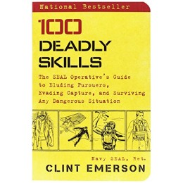 100 Deadly Skills: The SEAL Operative's Guide to Eluding Pursuers, Evading Ca...
